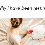 Why I've been resting