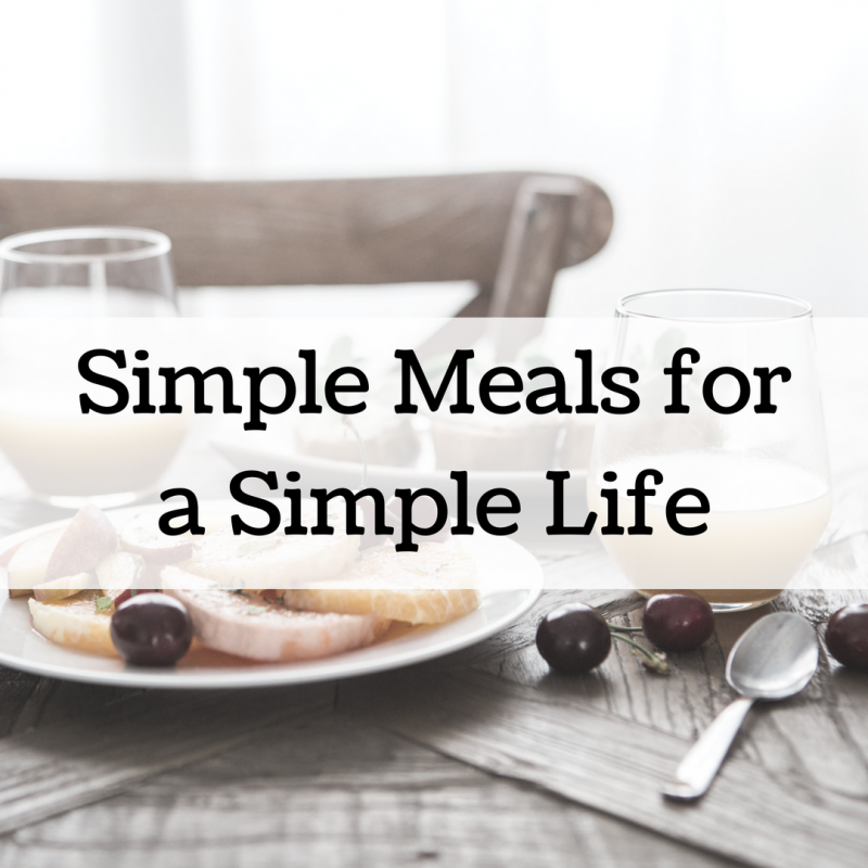 Simple Meals for a Simple Life