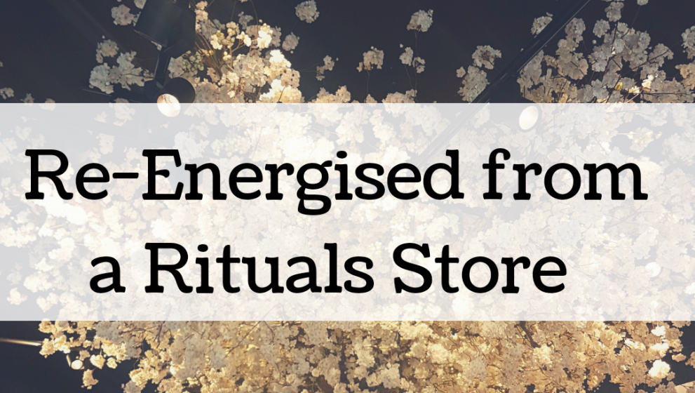 Re-energised from my Time in a Rituals Store