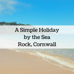 Simple Holiday by the Sea, in Rock, Cornwall