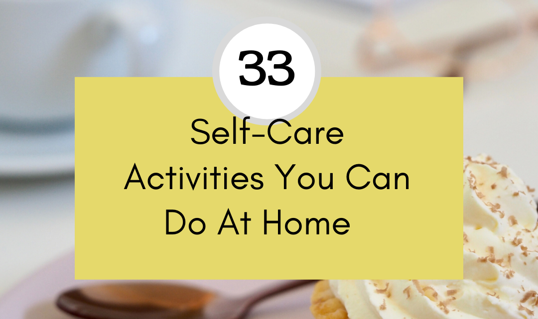 33 Self-Care Activities You Can Do at Home (Even in Lockdown)