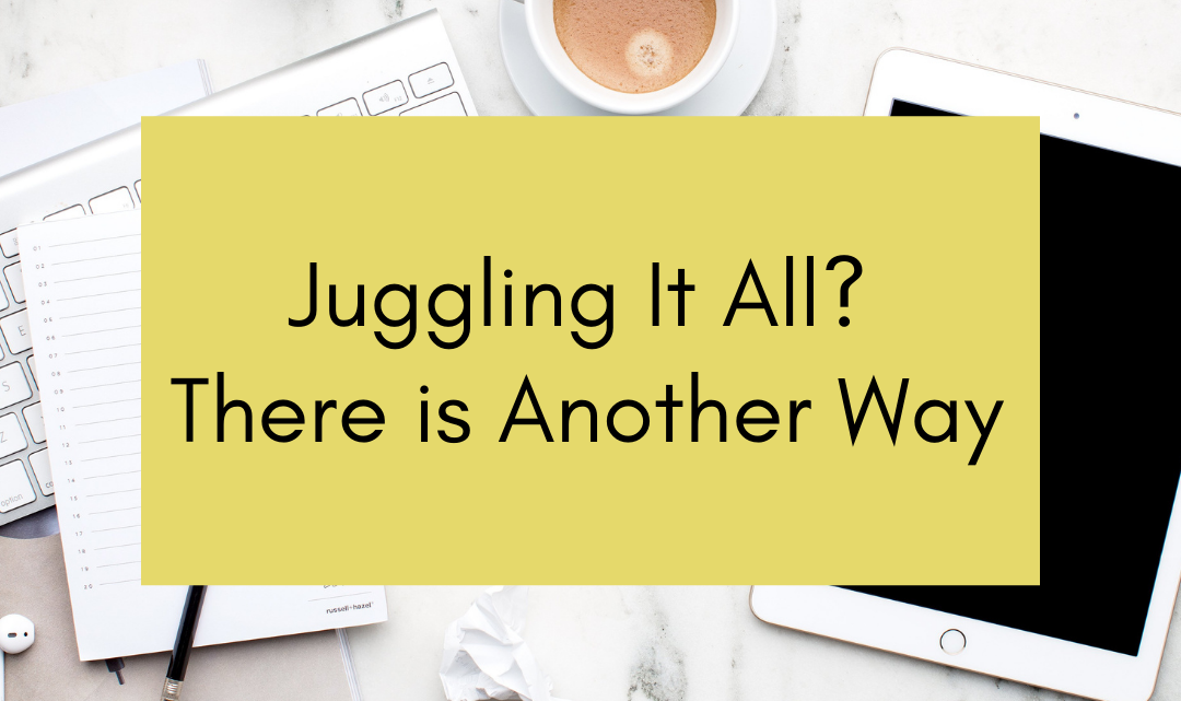 Are You Juggling? There's Another Way